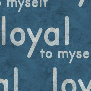 loyal to myself - blue