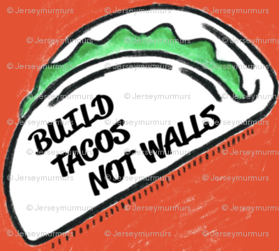 Build Tacos Not Walls!