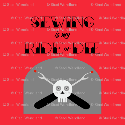 Sewing is my Ride or Die - Red