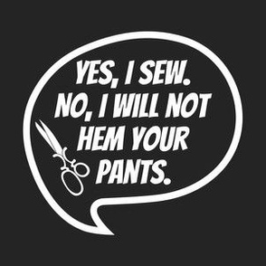 Yes I Sew No I Will Not Hem Your Pants - Black