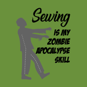 Sewing is my Zombie Apocalypse Skill - Green