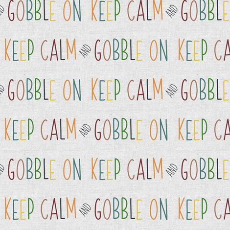 Keep Calm and Gobble On Fall Colors // Linen fabric by hipkiddesigns on Spoonflower - custom fabric