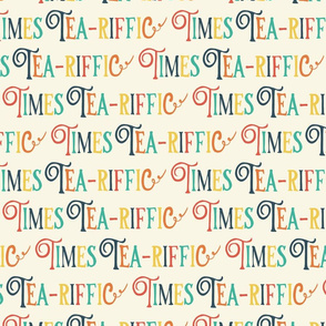 Tea-riffic times lettering