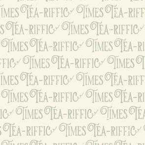 Tea-riffic times lettering beige