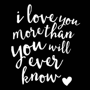 (2 yrds minky) I love you more than you will ever know - white on black C18BS