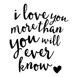 (2 yrds minky) I love you more than you will ever know - black on white C18BS