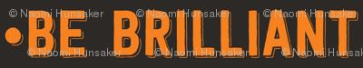 be brilliant | orange black