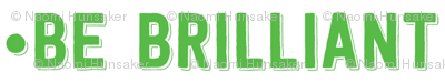 be brilliant | green white