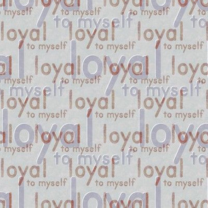loyal to myself  - copper on gray