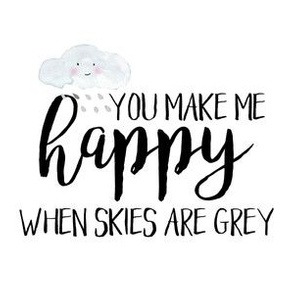 6 inch You make me Happy when skies are grey - NO GUIDES