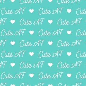 Cute AF - Teal