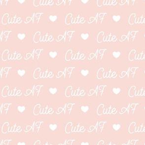 Cute AF - Pale Pink