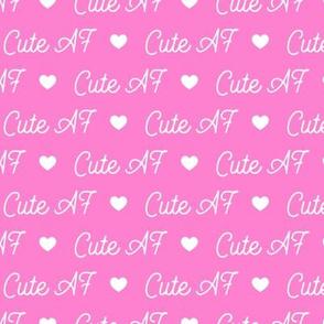 Cute AF - Pink