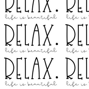 Relax. Life is beautiful.
