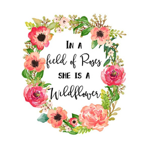 """18""""x18"""" In a Field of Roses She is a Wildflower"""