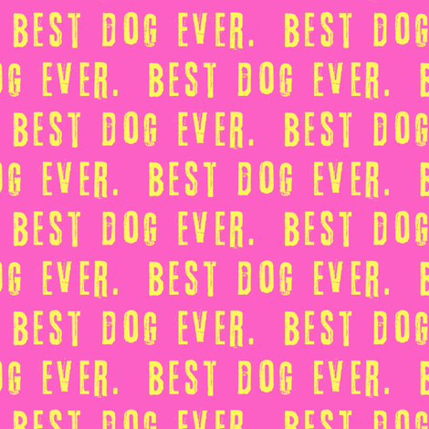 """(3/4"""" scale) best dog ever.  - yellow on pink LAD19BS fabric by littlearrowdesign on Spoonflower - custom fabric"""