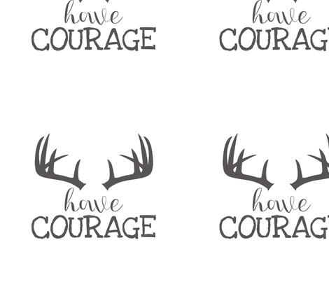12 Inch Have Courage - NO GUIDES fabric by longdogcustomdesigns on Spoonflower - custom fabric