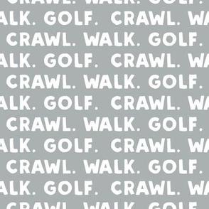 Crawl. Walk. Golf. - grey - LAD19