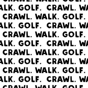 Crawl. Walk. Golf. - black and white - LAD19