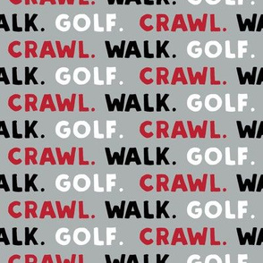 Crawl. Walk. Golf. - red, black, and grey - LAD19
