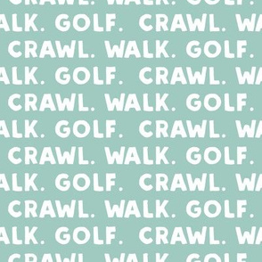 Crawl. Walk. Golf. - custom mint - LAD19