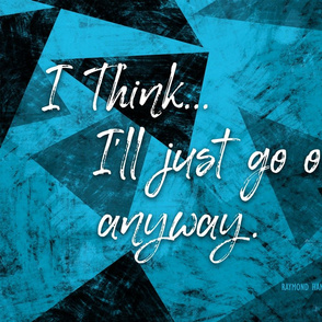 Affirmation Quote | Go on Anyway | Blue Black