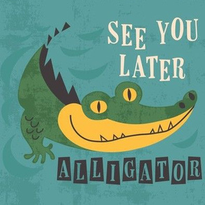 See ya later, alligator!