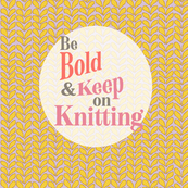 Affirmation for Knitters - Be Bold & Keep on Knitting
