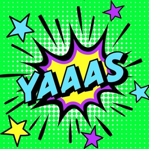 16 yes yas yaaas pop art comic book explosion stars burst explode rupaul's drag race RPDR catchphrases culture influencer quotes slang cultural word internet social media vintage retro drag queens homage comic strips speech bubble balloons neon green blue