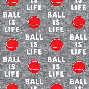 Ball is life - grey and red - dog - tennis ball - LAD19