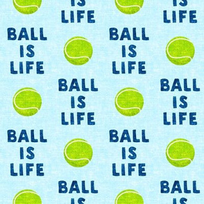 Ball is life - light blue - dog - tennis ball - LAD19