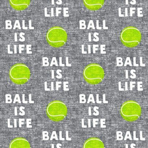 Ball is life - grey - dog - tennis ball - LAD19