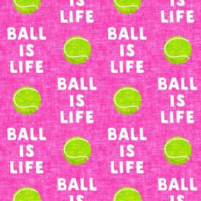 Ball is life - hot pink - dog - tennis ball - LAD19