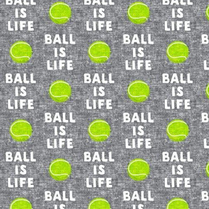 (small scale) Ball is life - grey - dog - tennis ball - LAD19BS