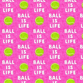 (small scale) Ball is life - hot pink - dog - tennis ball - LAD19BS