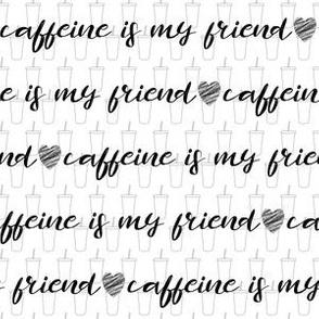 caffeine is my friend