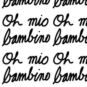 Oh mio bambino - black on white (large)