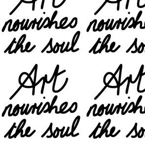 Art Nourishes the Soul - black on white (large)