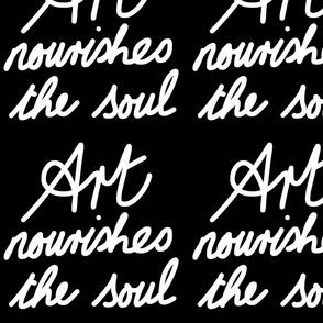 Art Nourishes the Soul - white on black (large)