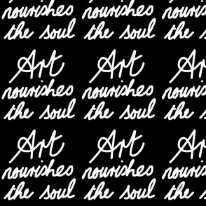 Art Nourishes the Soul - white on black