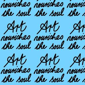 Art Nourishes the Soul - sky blue