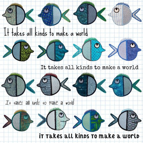 Little round Fish - It takes all kinds to make a World