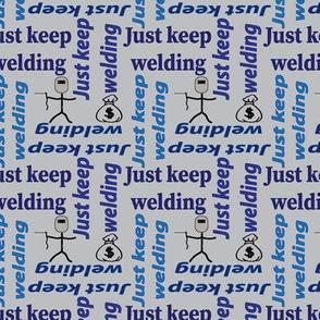 just keep welding