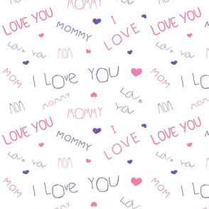 Mom, Mommy, MaMa, Love You!