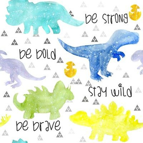 Dino be brave, be bold, be strong, stay wild