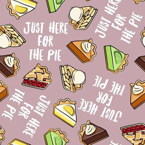 Just here for the pie - thanksgiving day desserts - pie slice - mauve - LAD19