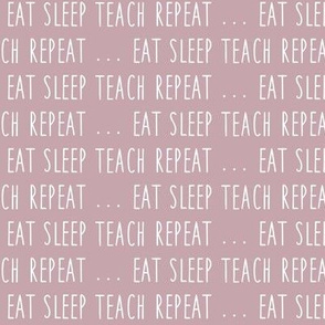 (small scale) eat sleep teach repeat ...  - mauve - LAD19