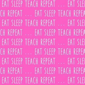(small scale) eat sleep teach repeat ...  - pink - LAD19
