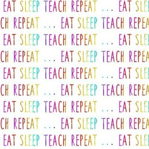 (small scale) eat sleep teach repeat ...  - pastel rainbow - LAD19