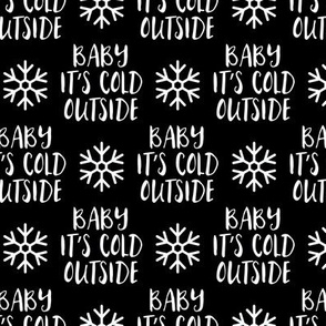Baby It's Cold Outside -  black  - Christmas Winter Holiday - LAD19